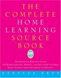 The Complete Home Learning Source Book - The Essential Resource Guide for Homeschoolers, Parents, and Educators Covering Every Subject from Arithmetic to Zoology