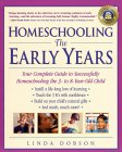 Homeschooling The Early Years - Your Complete Guide to Successfully Homeschooling the 3- to 8- Year-Old Child