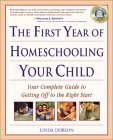 The First Year of Homeschooling Your Child - Your Complete Guide to Getting Off to the Right Start